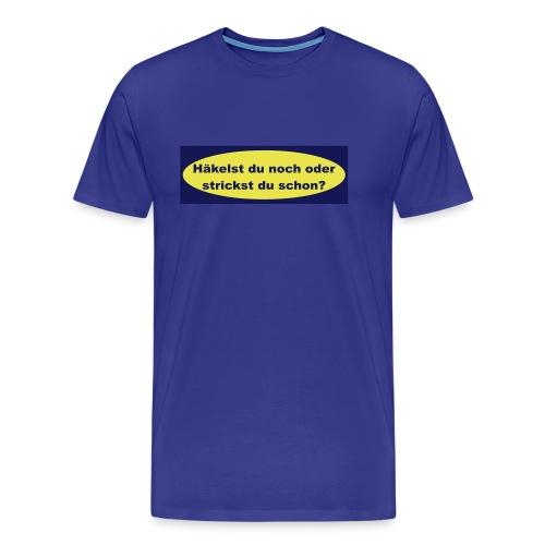 Stricken oder Häkeln?! - Männer Premium T-Shirt