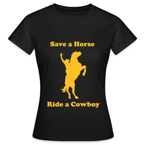 Save a Horse, Ride a Cowboy - T-shirt Femme