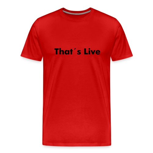 That´s Live - Männer Premium T-Shirt