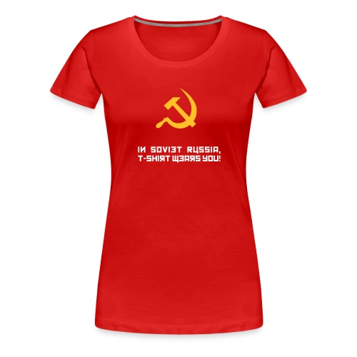 In Soviet Russia, T-Shirt Wears You! Shirt - Women's Premium T-Shirt