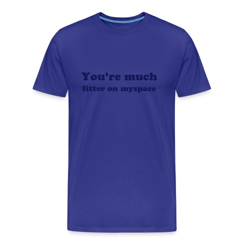You're much fitter on MySpace - Men's Premium T-Shirt