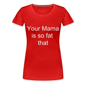 Your Mam is so fat t-shirt - Women's Premium T-Shirt