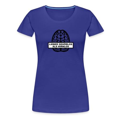 Lieber Gehörlos als Hirnlos - Frauen Premium T-Shirt