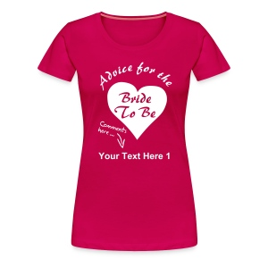 Advice For The Bride To Be - Personalised Text Front Only - Women's Premium T-Shirt