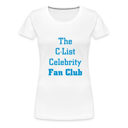 C-List Celebrity Fan Club - Women's Premium T-Shirt