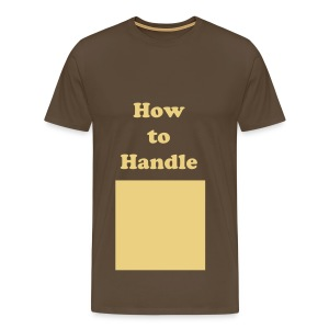 002 The Create Your Own How to Handle ANYTHING Tee - Men's Premium T-Shirt
