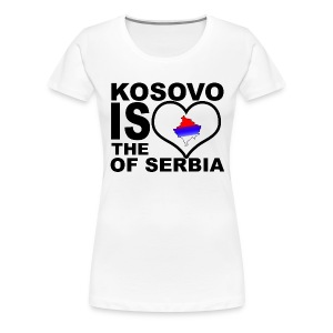 Kosovo is the heart of Serbia - T-shirt Premium Femme
