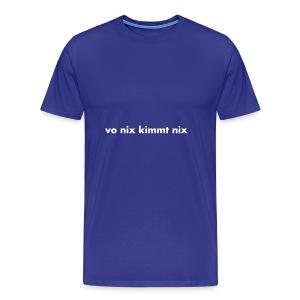 vo nix kimmt nix Weiß - versch. Farben - Männer Premium T-Shirt
