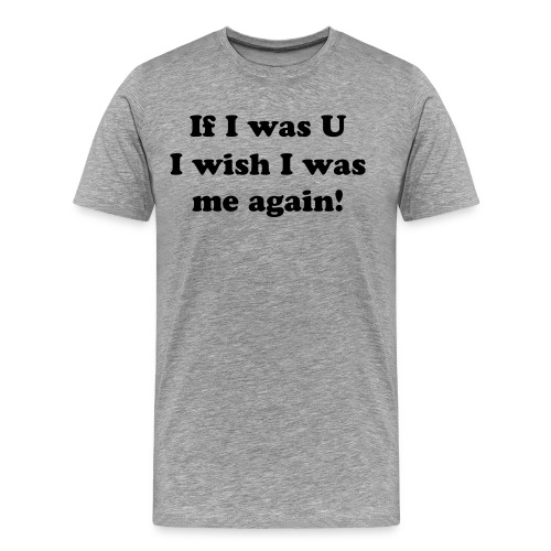 If I was U ... - Männer Premium T-Shirt