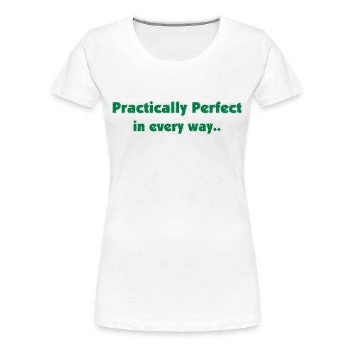 Practically Perfect II - Women's Premium T-Shirt