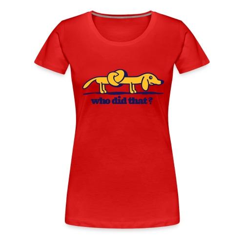 Girlieshirt who did that? - Frauen Premium T-Shirt