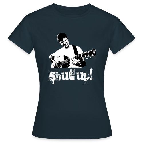 Shut Up! - Women's T-Shirt