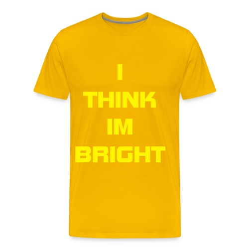I Think Im Bright Tee  - Men's Premium T-Shirt