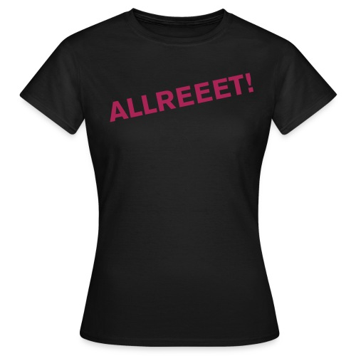 ALLREEET! - Women's T-Shirt