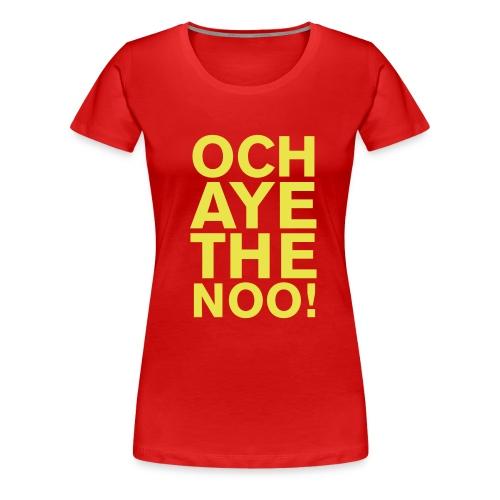 OCH AYE THE NOO! - Women's Premium T-Shirt