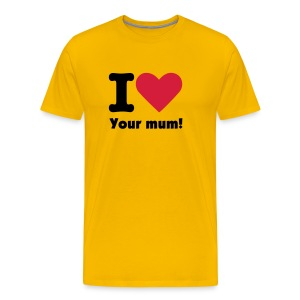 Your mum! - Men's Premium T-Shirt