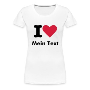 Girlie T-Shirt I Love + Text - weiß - Frauen Premium T-Shirt