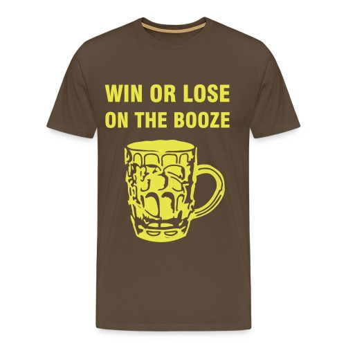 WIN OR LOSE ON THE BOOZE - Men's Premium T-Shirt