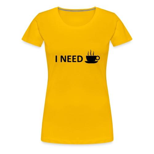 I need coffee - Women's Premium T-Shirt