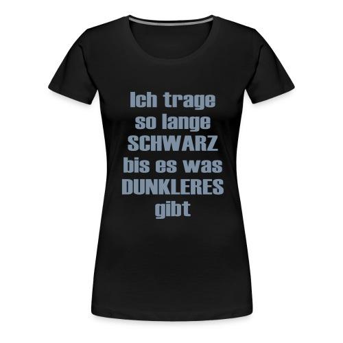 Ich trage Schwarz! - Frauen Premium T-Shirt