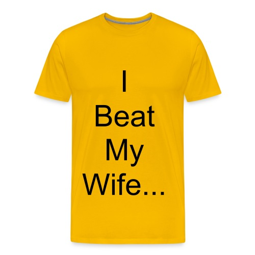 I beat my wife - Men's Premium T-Shirt