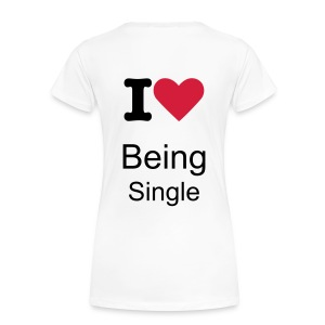 I Love Being Single !x - Women's Premium T-Shirt