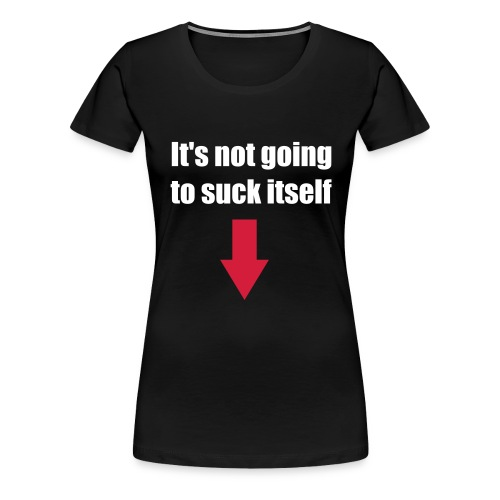 It's not going to.. - Vrouwen Premium T-shirt