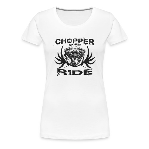 CHOOPER RIDE| T-shirts harley biker - T-shirt Premium Femme