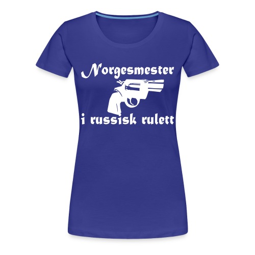 Norgesmester i russisk rulett - Premium T-skjorte for kvinner