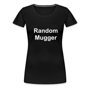 Random mugger, for a lady. - Women's Premium T-Shirt