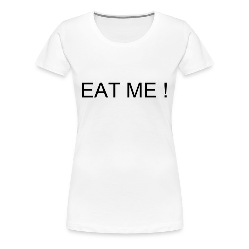 EAT ME!  - Frauen Premium T-Shirt