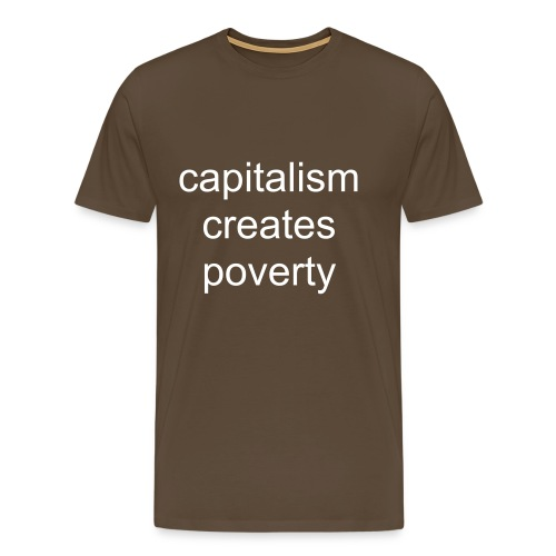 capitalism creates poverty T shirt - Men's Premium T-Shirt