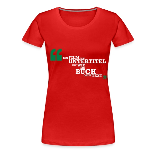 Ein Film ohne UT ist wie ein Buch ohne Text - Frauen Premium T-Shirt