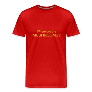Where are the mushrooms? - Männer Premium T-Shirt