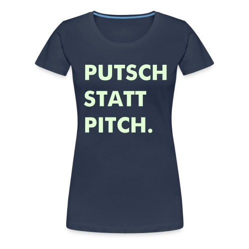 Putsch oder Pitch? - Frauen Premium T-Shirt