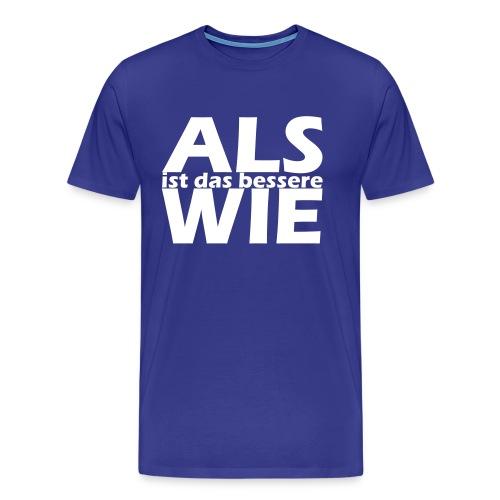 ALS ist das bessere WIE - Männer Premium T-Shirt