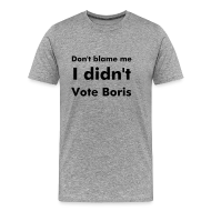 T-Shirts ~ Men's Premium T-Shirt ~ Men's Grey I Didn't Vote Boris T Shirt
