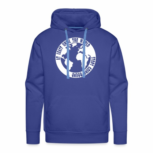 AT LEAST UNTIL THE WORLD STOPS SPINNING ROUND - Men's Premium Hoodie