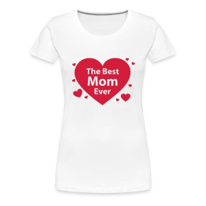 The Best Mom Ever - Frauen Premium T-Shirt