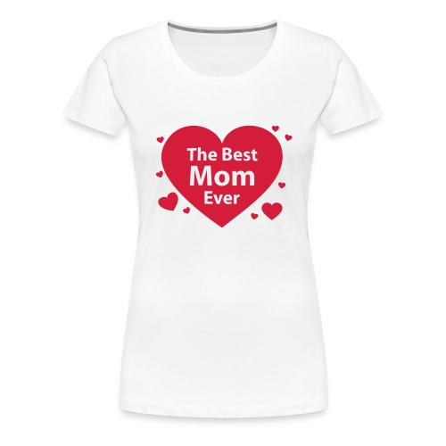 The Best Mom Ever - Frauen Premium T-Shirt