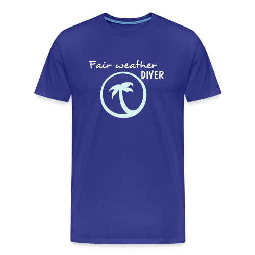 FAIR WEATHER DIVER - Men's Premium T-Shirt