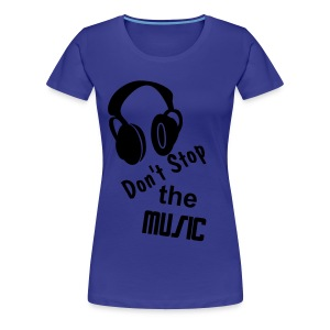 Don't Stop The Music - Women's Premium T-Shirt