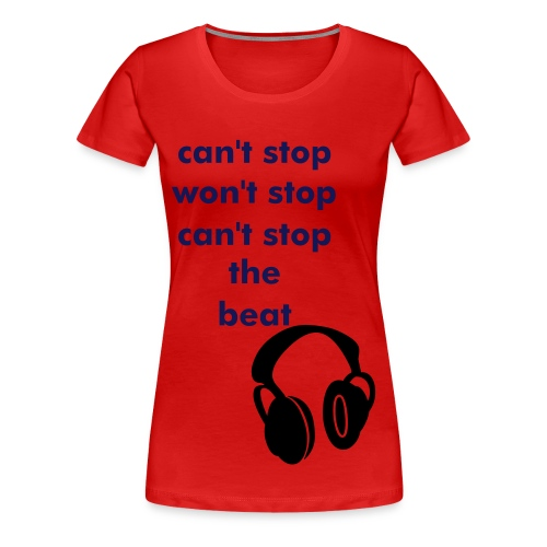 can't stop the beat - Women's Premium T-Shirt