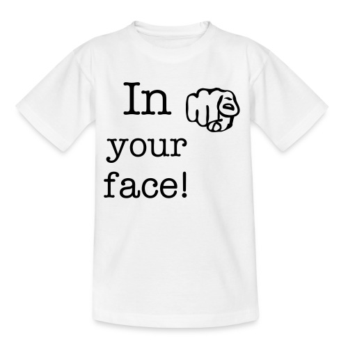 in your face t-shirt - Teenage T-shirt