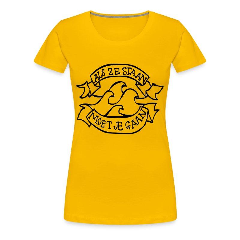 Als ze staan moet je gaan! - Vrouwen Premium T-shirt