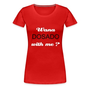 Wanna Dosado with me  - T-shirt Premium Femme