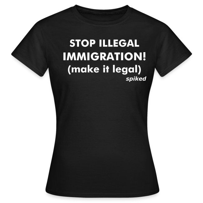 Make immigration legal! - women's