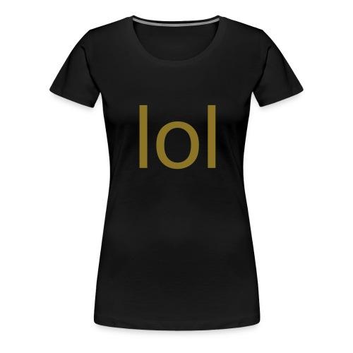 lol (laugh out loud). Guld matt - Premium-T-shirt dam