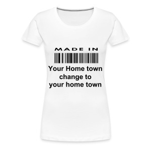 Made in your home town - Women's Premium T-Shirt