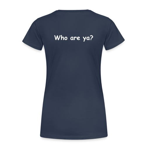 who are ya? - Women's Premium T-Shirt